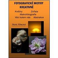 Elektronická kniha Fotografické motivy kreativně, Květiny Zvířata Makrofotografie Věci kolem nás Abstrakce